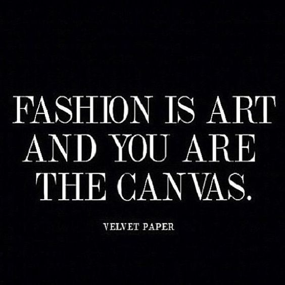"=""fashion-is-art-and-you-are-the-canvas""="